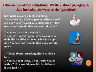 Choose one of the situations. Write a short paragraph that includes answers t