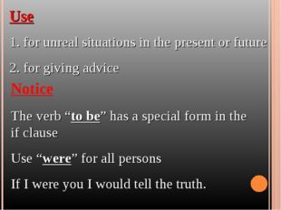 Use 1. for unreal situations in the present or future 2. for giving advice No