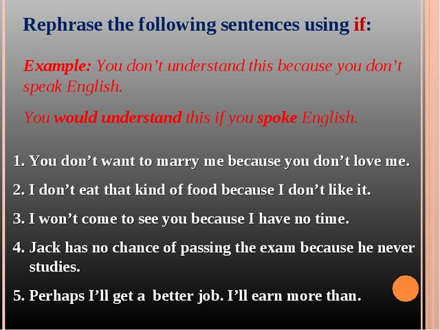 Rephrase the following sentences using if: Example: You don't understand thi...