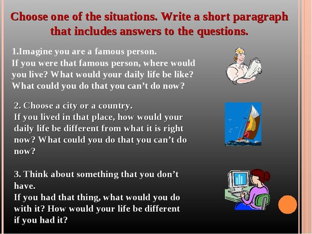Choose one of the situations. Write a short paragraph that includes answers t...