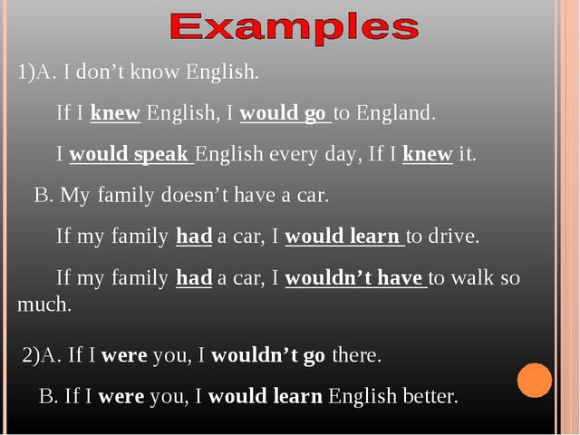 1)A. I don't know English. If I knew English, I would go to England. I would...