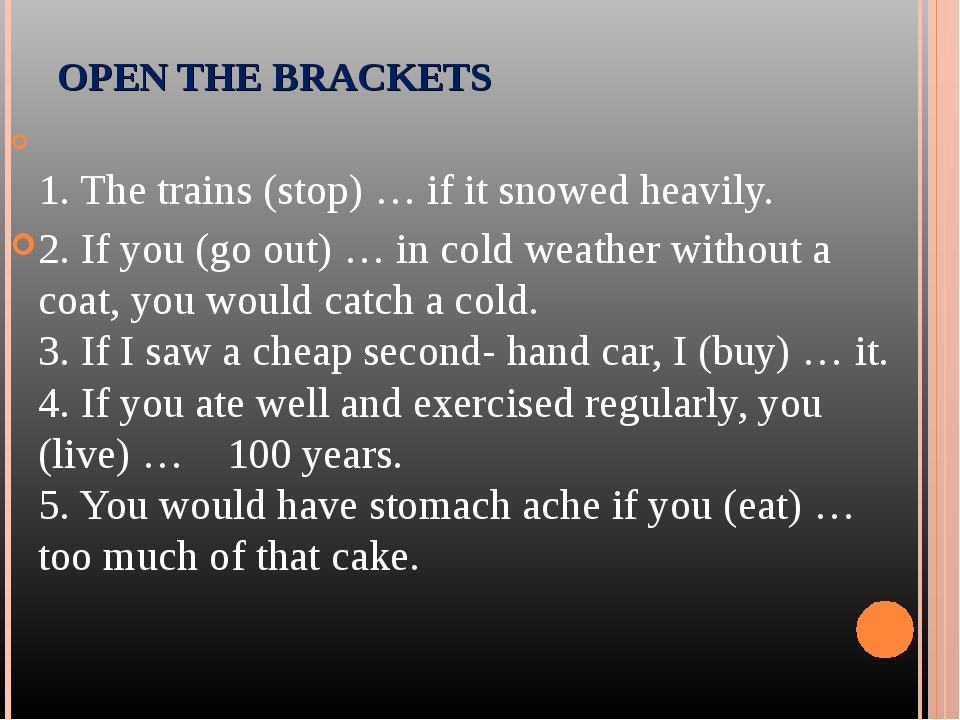 1. The trains (stop) … if it snowed heavily. 2. If you (go out) … in cold w...