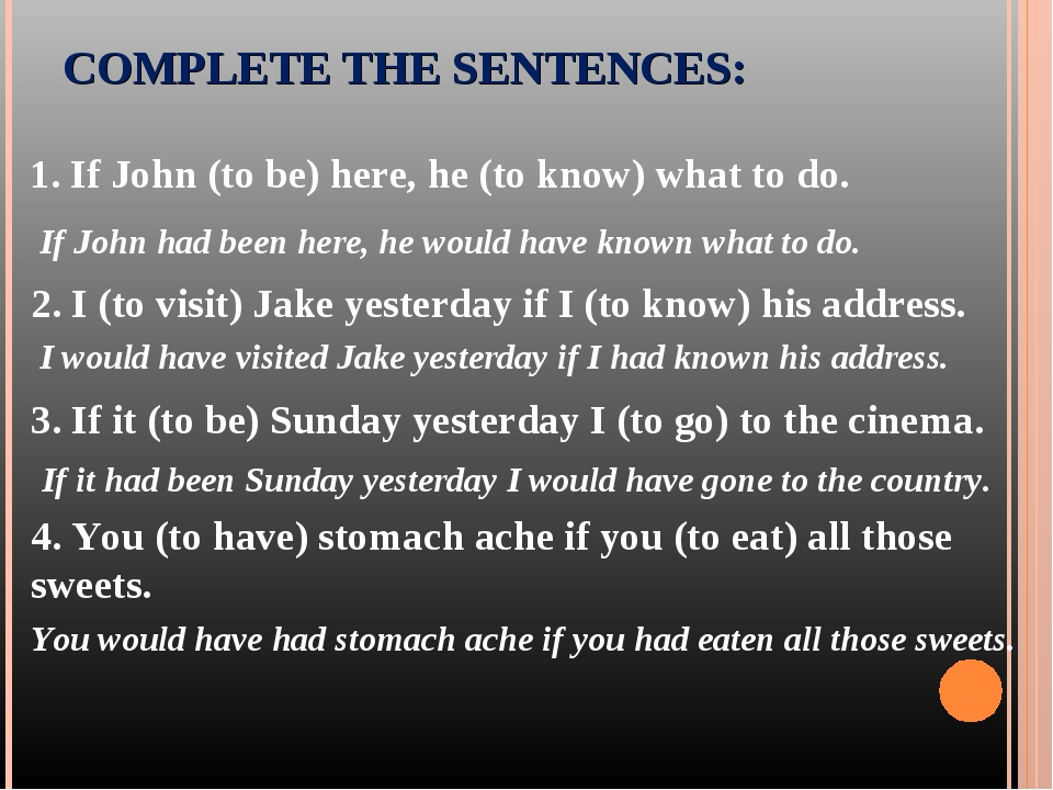 COMPLETE THE SENTENCES: 1. If John (to be) here, he (to know) what to do. 3....