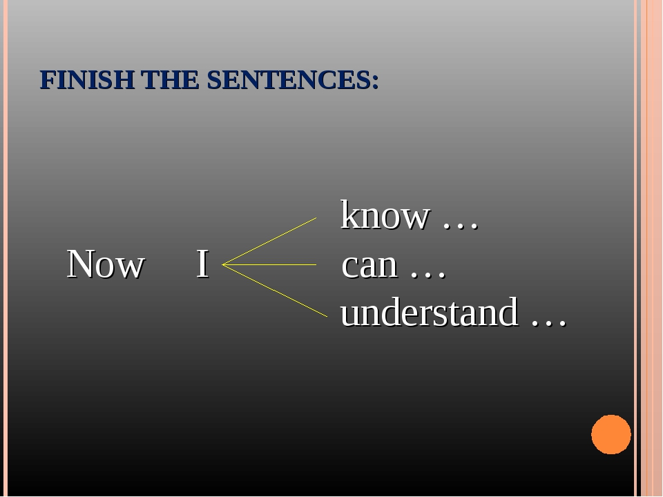 FINISH THE SENTENCES: know … Now I can … understand …