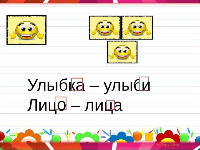 Улыбка – улыбк Лицо – лица и о