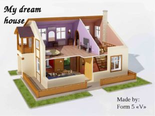 My dream house Made by: Form 5 «V»