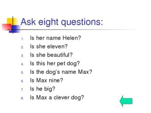 Ask eight questions: Is her name Helen? Is she eleven? Is she beautiful? Is t