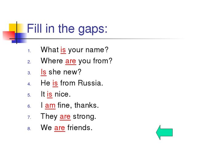 Fill in the gaps: What is your name? Where are you from? Is she new? He is fr...
