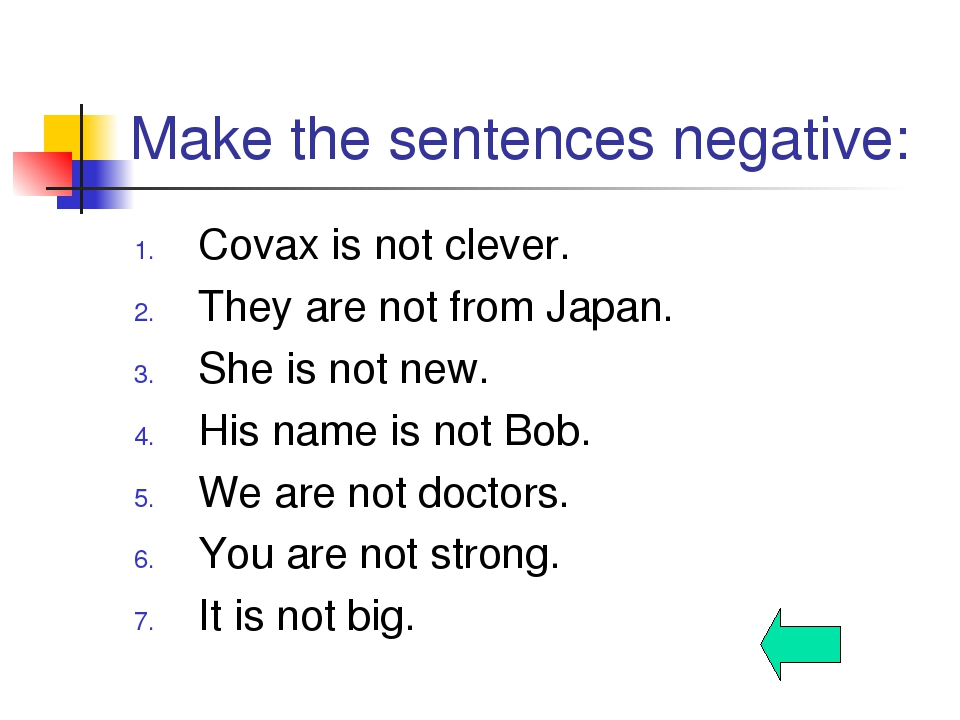 Make the sentences negative: Covax is not clever. They are not from Japan. Sh...