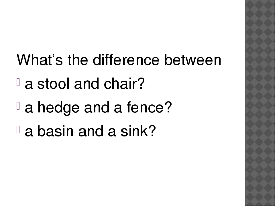 What's the difference between a stool and chair? a hedge and a fence? a basi...