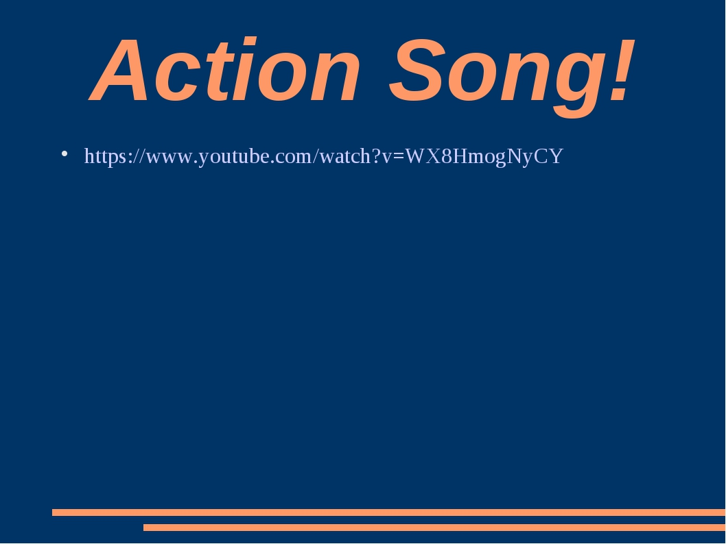Action Song! https://www.youtube.com/watch?v=WX8HmogNyCY