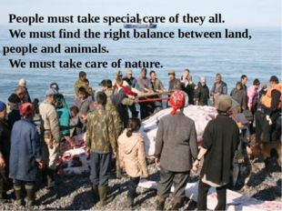 People must take special care of they all. We must find the right balance bet