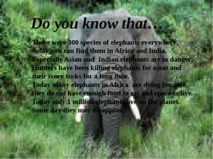 Do you know that… There were 300 species of elephants everywhere, today you c