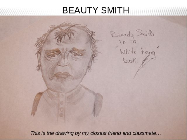 BEAUTY SMITH This is the drawing by my closest friend and classmate…
