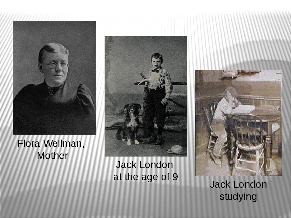 Flora Wellman, Mother Jack London at the age of 9 Jack London studying