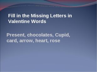 Fill in the Missing Letters in Valentine Words Present, chocolates, Cupid, ca