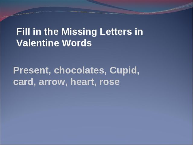 Fill in the Missing Letters in Valentine Words Present, chocolates, Cupid, ca...