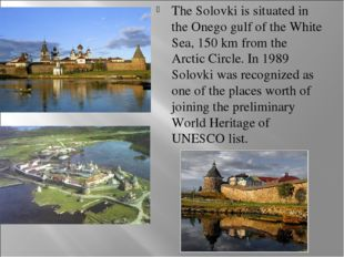 The Solovki is situated in the Onego gulf of the White Sea, 150 km from the A