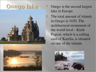 Onego is the second largest lake in Europe. The total amount of islands in On