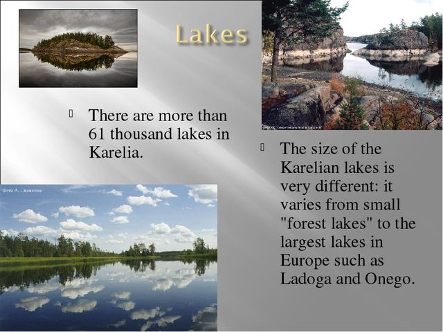 There are more than 61 thousand lakes in Karelia. The size of the Karelian la...