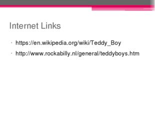 Internet Links https://en.wikipedia.org/wiki/Teddy_Boy http://www.rockabilly.