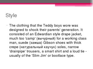 Style The clothing that the Teddy boys wore was designed to shock their paren