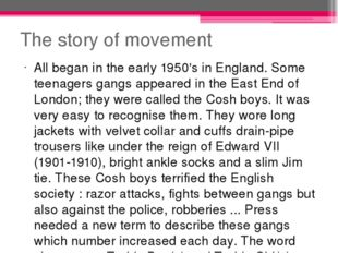 The story of movement All began in the early 1950's in England. Some teenager