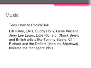 Music Teds listen to Rock'n'Roll. Bill Haley, Elvis, Buddy Holly, Gene Vincen