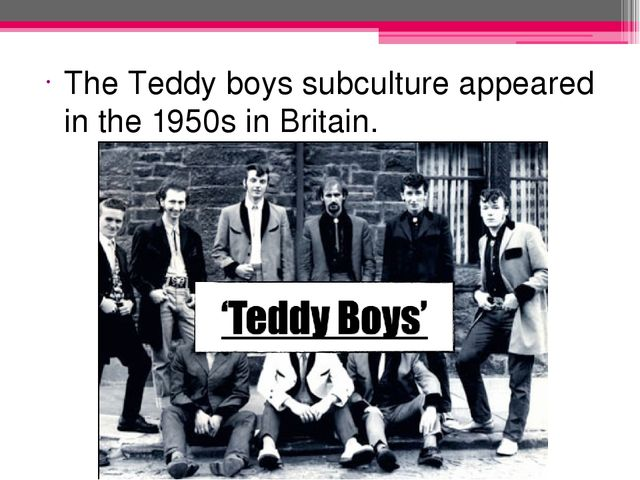 The Teddy boys subculture appeared in the 1950s in Britain.