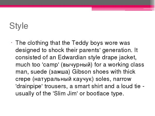Style The clothing that the Teddy boys wore was designed to shock their paren...