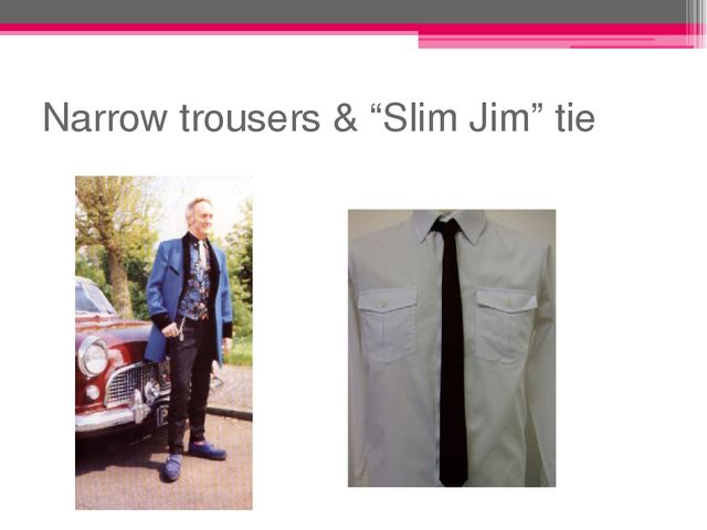 "Narrow trousers & ""Slim Jim"" tie"