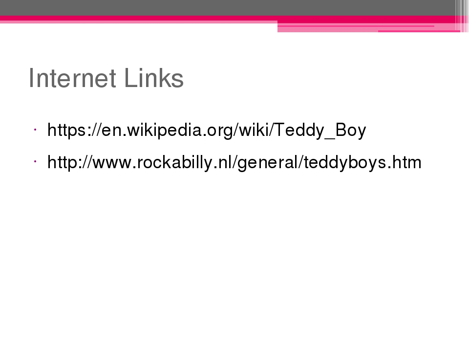 Internet Links https://en.wikipedia.org/wiki/Teddy_Boy http://www.rockabilly....
