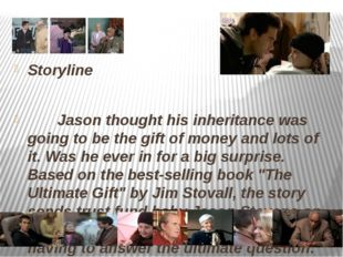 Storyline Jason thought his inheritance was going to be the gift of money and