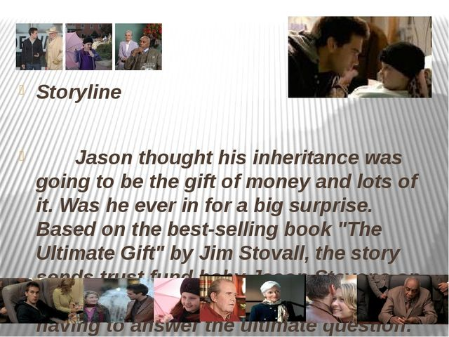 Storyline Jason thought his inheritance was going to be the gift of money and...