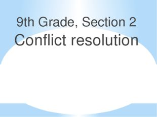 9th Grade, Section 2 Conflict resolution