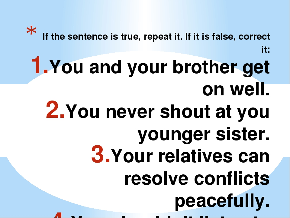 If the sentence is true, repeat it. If it is false, correct it: You and your...