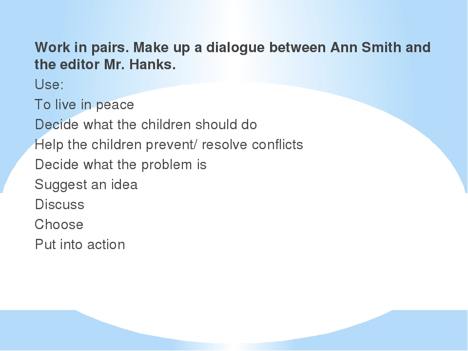 Work in pairs. Make up a dialogue between Ann Smith and the editor Mr. Hanks....