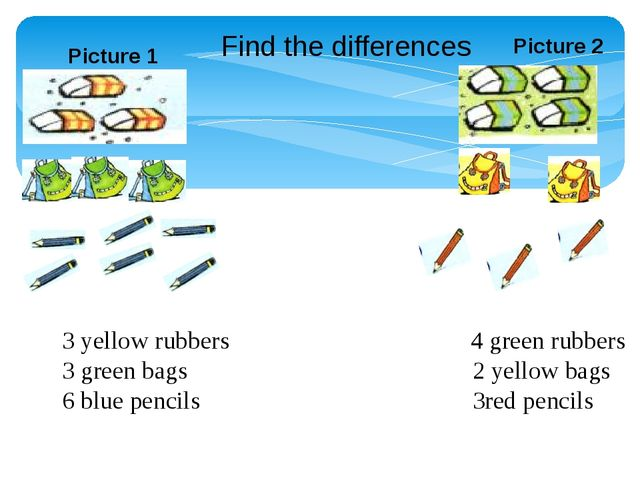 Find the differences Picture 1 Picture 2 3 yellow rubbers 4 green rubbers 3 g...
