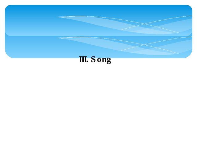 III. Song