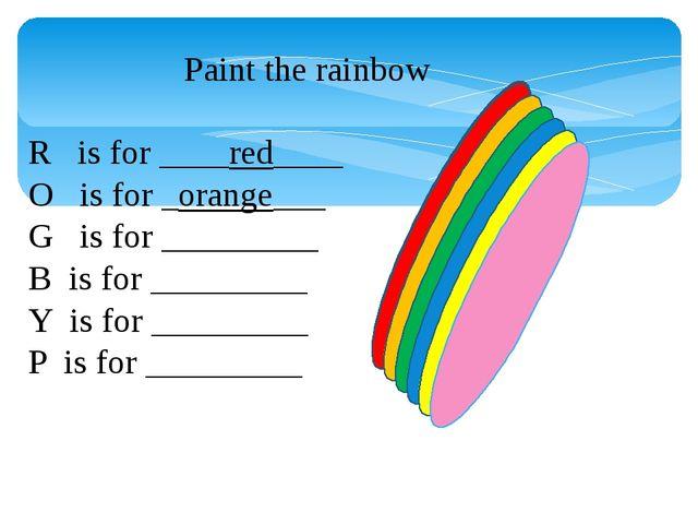 R is for ____red____ O is for _orange___ G is for _________ B is for _______...