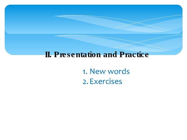 II. Presentation and Practice