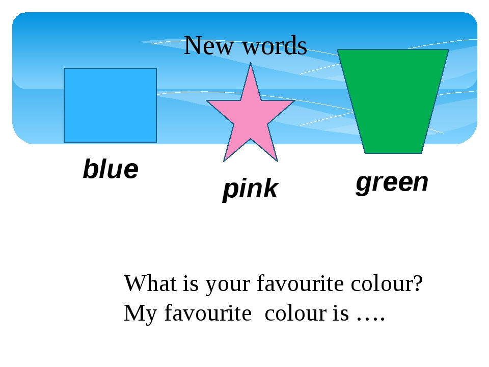 What is your favourite colour? My favourite colour is …. New words blue pink...