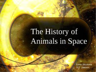 The History of Animals in Space Anna Strukova 312 platoon