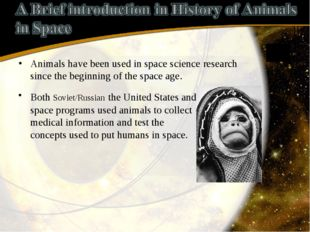 Animals have been used in space science research since the beginning of the s