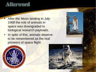 After the Moon landing in July 1969 the role of animals in space was downgrad