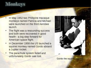 In May 1952 two Phillipine macaque monkeys named Patricia and Michael were la