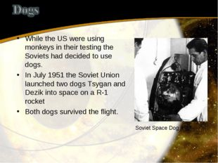 While the US were using monkeys in their testing the Soviets had decided to u