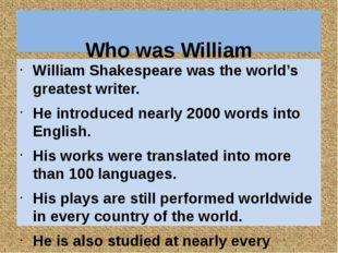 Who was William Shakespeare? William Shakespeare was the world's greatest wr