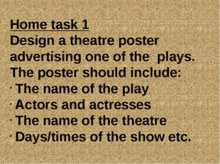 Home task 1 Design a theatre poster advertising one of the plays. The poster