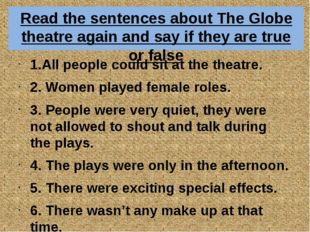 Read the sentences about The Globe theatre again and say if they are true or